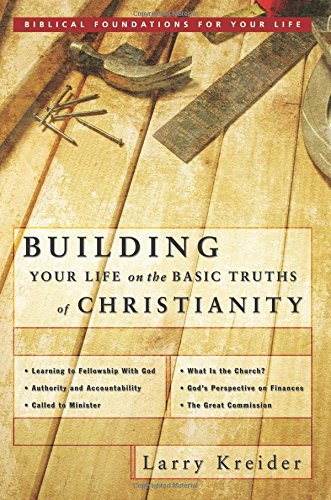 Download Building Your Life on the Basic Truths of Christianity: Biblical Foundation for Your Life Series (Biblical Foundations for Your Life) pdf