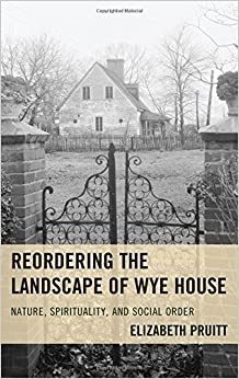 Reordering the Landscape of Wye House: Nature, Spirituality, and Social Order