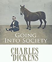 GOING INTO SOCIETY: CHARLES DICKENS