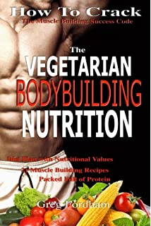 The vegetarian bodybuilding cookbook 100 delicious vegetarian vegetarian bodybuilding nutrition how to crack the muscle building success code with vegetarian bodybuilding nutrition forumfinder Image collections