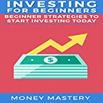 Investing For Beginners: Beginner Strategies to Start Investing Today | Money Mastery