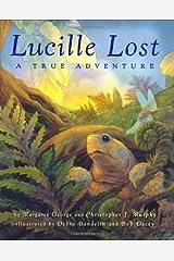 Lucille Lost: A True Adventure Hardcover