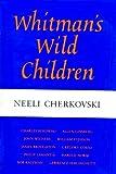 Whitman's Wild Children, Neeli Cherkovski, 0932499570