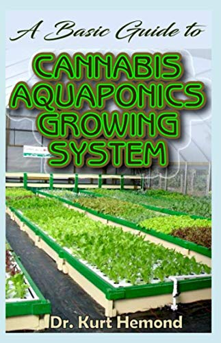A Basic Guide to Cannabis Aquaponics Growing System: The A-Z of all you need to know about growing cannabis using Aquaponics growing system. All it entails! (Fish Pots Planter)