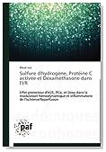 Sulfure d'hydrogène, Protéine C activée et Dexaméthasone dans l'I/R: Effet protecteur d'H2S, PCa, et Dexa dans la modulation hémodynamique et ... (Omn.Pres.Franc.) (French Edition)