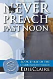 Never Preach Past Noon, Edie Claire, 1477518819