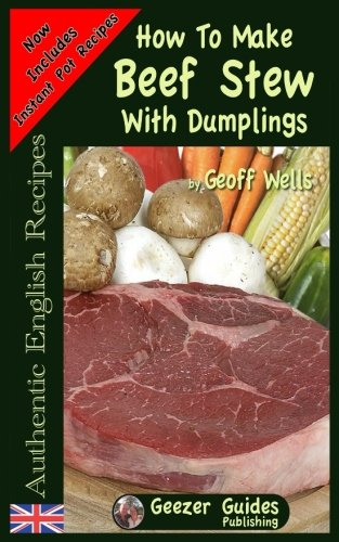 How To Make Beef Stew With Dumplings (Authentic English Recipes) (Volume - Stew A Make To Beef How