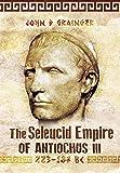 The Seleukid Empire of Antiochus III (223-187 BC)