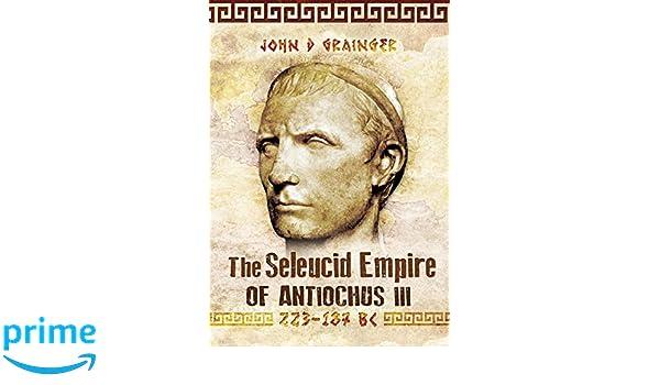 The Seleukid Empire of Antiochus III (223-187 BC): Amazon.es: Dr. John D. Grainger: Libros en idiomas extranjeros