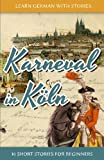 Learn German with Stories: Karneval in Koln - 10 Short Stories for Beginners: Volume 3 (Dino lernt Deutsch)