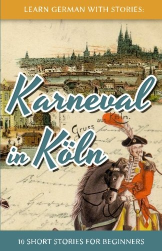 Learn German with Stories: Karneval in Köln – 10 Short Stories for Beginners (Dino lernt Deutsch) (Volume 3) (German Edition)