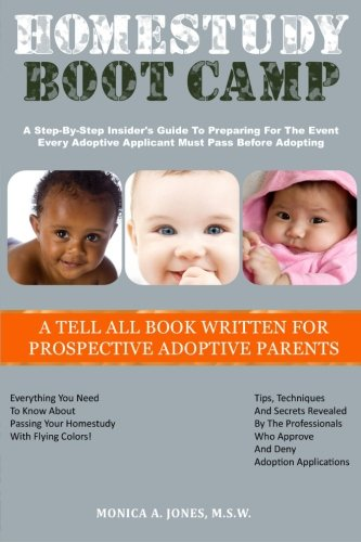 Homestudy Boot Camp: A Step-By-Step Insider's Guide To Preparing For The Event Every Adoptive Applicant Must Pass Before