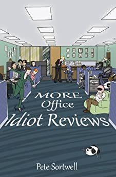 More Office Idiot Reviews (A Laugh Out Loud Comedy Sequel) (The Idiot Reviews Book 5) by [Sortwell, Pete]