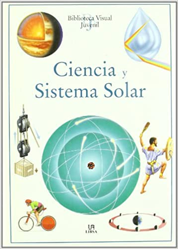 Ciencia y Sistema Solar (Biblioteca Visual Juvenil): Amazon.es: Equipo Editorial, Susana Madroñero: Libros