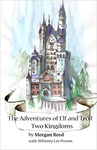 The Adventures of Elf and Troll: Two Kingdoms: Morgan Reed ...