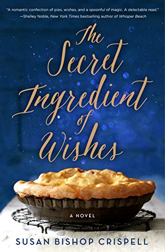 The Secret Ingredient of Wishes: A Novel by [Crispell, Susan Bishop]