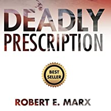 Deadly Prescription Audiobook by Robert E. Marx Narrated by Spencer Cannon of Writer Services LLC