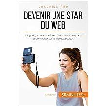 Devenir une star du Web: Blog, vlog, chaîne YouTube,… Trucs et astuces pour se démarquer sur les réseaux sociaux (Coaching pro t. 82) (French Edition)