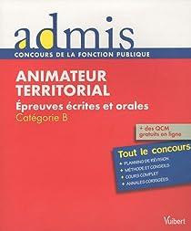 Animateur territorial : Epreuves écrites et orales, Catégorie B par Bellégo