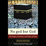 No god but God: The Origins, Evolution, and Future of Islam   Reza Aslan