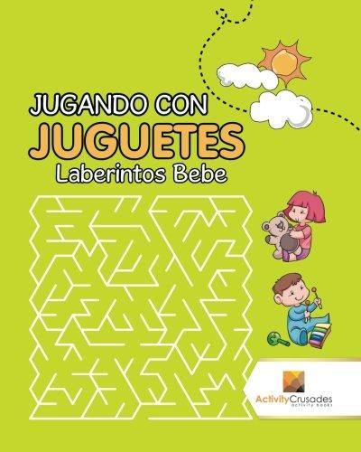 Jugando Con Juguetes : Laberintos Bebe (Spanish Edition) (Spanish) Paperback – October 15, 2017
