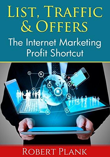 List, Traffic & Offers: The Internet Marketing Profit Shortcut