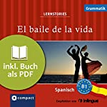 El baile de la vida (Compact Lernstories): Spanisch Grammatik - Niveau B1 | Anna Pou,Elena Martínez Muñoz,Sergio Carmona Mendoyo