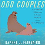 Odd Couples: Extraordinary Differences Between the Sexes in the Animal Kingdom   Daphne J. Fairbairn