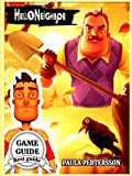 Hello Neighbor Guide Book : Walkthrough / Complete Guide / Tips / Tricks / Strategies / Cheats and Secrets keys