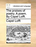 The Praises of Poetry a Poem by Capel Lofft, Capel Lofft, 1140727273