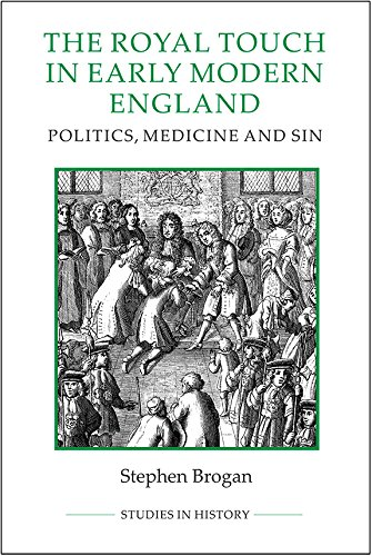The Royal Touch in Early Modern England: Politics, Medicine and Sin (Royal Historical Society Studies in History New Series)