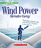 Wind Power: Sailboats, Windmills, and Wind Turbines (A True Book: Alternative Energy)