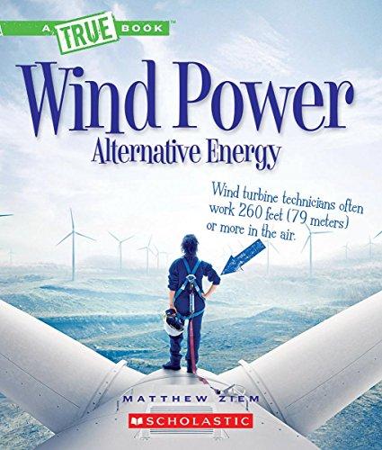 Wind Power: Sailboats, Windmills, and Wind Turbines (A True Book: Alternative Energy)