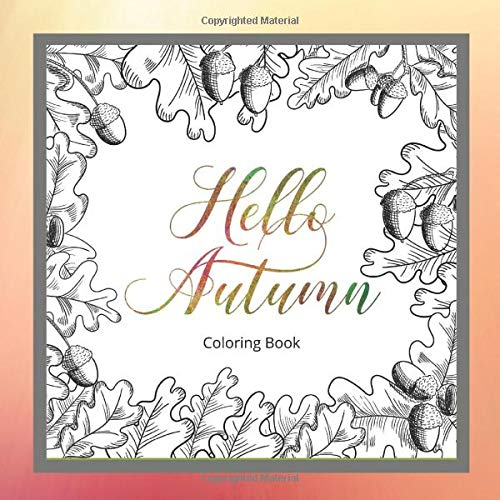 Hello Autumn Coloring Book: Relaxing Fall Coloring Pictures Of Leaves,  Mushrooms, Acorns & Pumpkins (Healing & Recovery Journals): Jolie,  Annabelle: 9781655742538: Amazon.com: Books