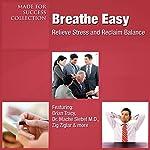 Breathe Easy: Relieve Stress and Reclaim Balance | Brian Tracy,Mache Siebel,Zig Ziglar