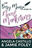 The Busy Mom's Guide to Novel Marketing (Busy Mom Books) (Volume 3)