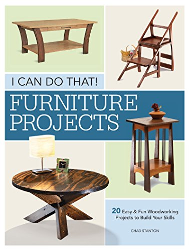 Stanton Home Furnishings - I Can Do That - Furniture Projects: 20 Easy & Fun Woodworking Projects to Build Your Skills