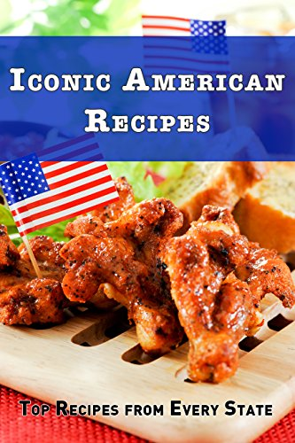 Iconic America Recipes: Top Recipes from Each State by [Stevens, JR]