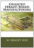 Oriented Strand Board Manufacturing, W. Ernest Hsu, 1482363119