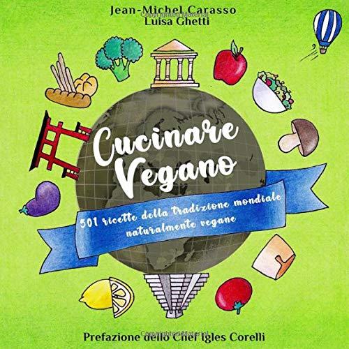 Cucinare Vegano, 501 ricette della tradizione mondiale naturalmente vegane