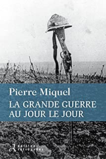 La Grande Guerre au jour le jour, Miquel, Pierre