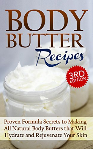 Download Body Butter Recipes 3rd Edition: Proven Formula Secrets to Making All Natural Body Butters that Will Hydrate and Rejuvenate Your Skin: Essential Oils, ... - Body Butter - DIY Body Butter Guide 1) (B00LR68G7K) B00LR68G7K