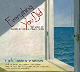 Everything You Did: The Music Of Walter Becker & Donald Fagen by Mark Masters Ensemble (2013-05-04)