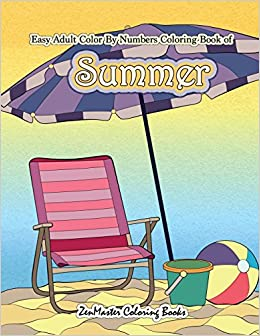 Amazon Easy Adult Color By Numbers Coloring Book Of Summer A Simple Number For Adults With Beach Scenes Flowers