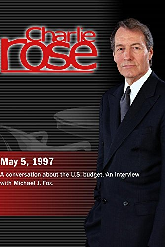 Charlie Rose with Rahm Emanuel, Gene Sperling & Pete Domenici; Michael J. Fox (May 5, 1997)