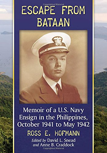 Escape from Bataan: Memoir of a U.S. Navy Ensign in the Philippines, October 1941 to May 1942