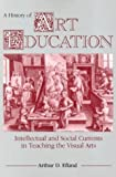 img - for A History of Art Education: Intellectual and Social Currents in Teaching the Visual Arts by Arthur D. Efland (1989-12-01) book / textbook / text book