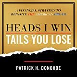 Heads I Win, Tails You Lose: A Financial Strategy to Reignite the American Dream