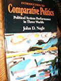 Introduction to Comparative Politics : Political System Performance in Three Worlds, Nagle, John D., 0830412999