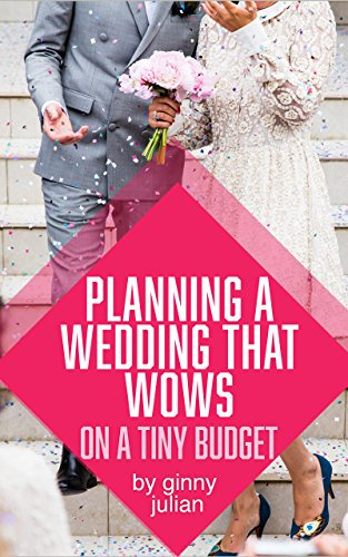 planning-a-wedding-that-wows-on-a-tiny-budget-a-practical-guide-for-planning-your-beautful-wedding-filled-with-tips-and-diy-wedding-ideas